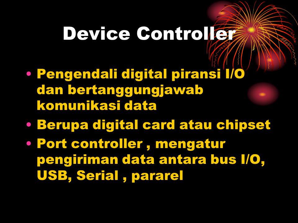 Device Controller Pengendali digital piransi I/O dan bertanggungjawab komunikasi data. Berupa digital card atau chipset.