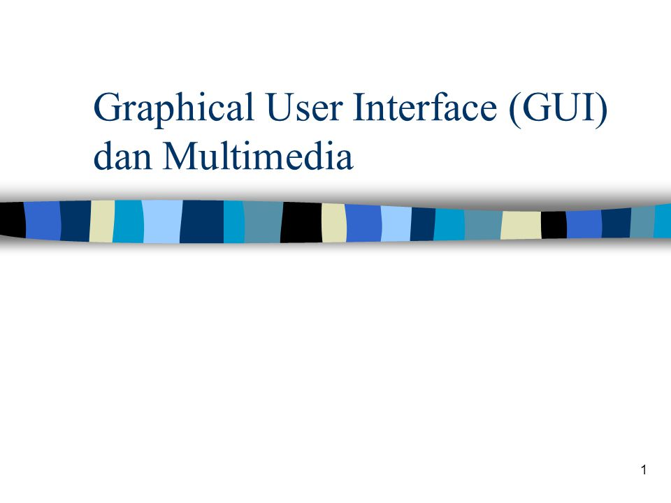 Graphical User Interface (GUI) dan Multimedia