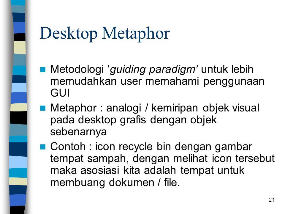 Desktop Metaphor Metodologi 'guiding paradigm' untuk lebih memudahkan user memahami penggunaan GUI.