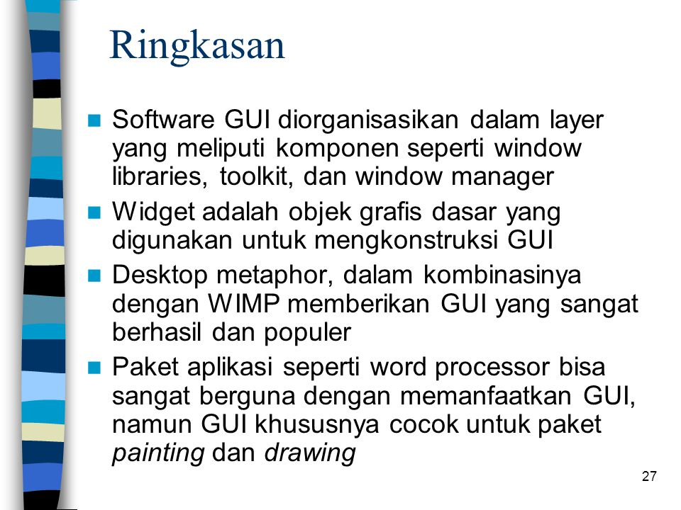 Ringkasan Software GUI diorganisasikan dalam layer yang meliputi komponen seperti window libraries, toolkit, dan window manager.