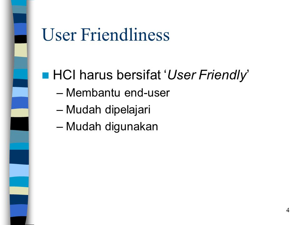 User Friendliness HCI harus bersifat 'User Friendly' Membantu end-user