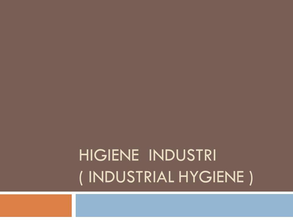 HIGIENE INDUSTRI ( INDUSTRIAL HYGIENE )