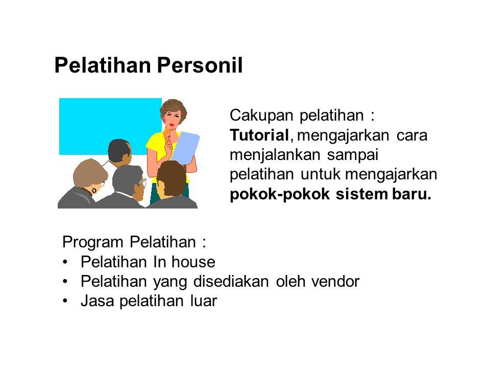 Pelatihan Personil Cakupan pelatihan : Tutorial, mengajarkan cara menjalankan sampai pelatihan untuk mengajarkan pokok-pokok sistem baru.