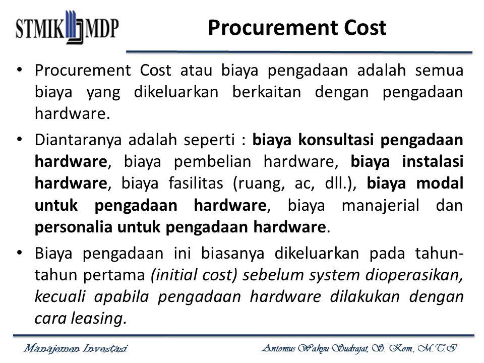 Procurement Cost Procurement Cost atau biaya pengadaan adalah semua biaya yang dikeluarkan berkaitan dengan pengadaan hardware.