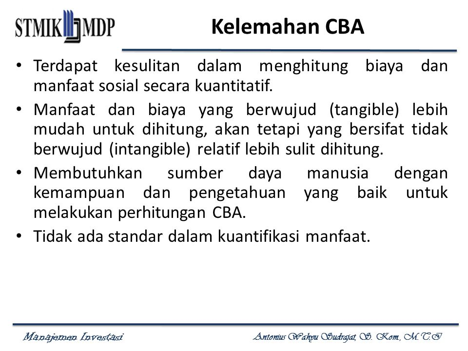 Kelemahan CBA Terdapat kesulitan dalam menghitung biaya dan manfaat sosial secara kuantitatif.