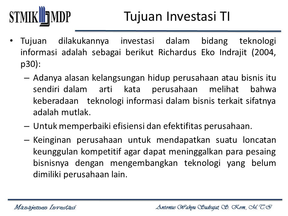 Tujuan Investasi TI Tujuan dilakukannya investasi dalam bidang teknologi informasi adalah sebagai berikut Richardus Eko Indrajit (2004, p30):