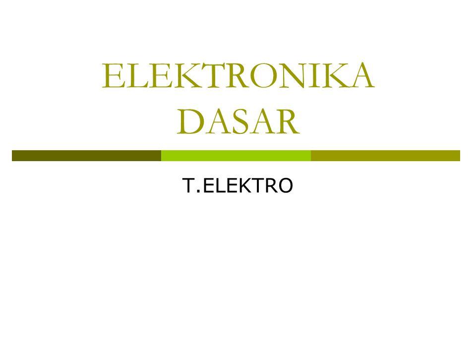 ELEKTRONIKA DASAR T.ELEKTRO