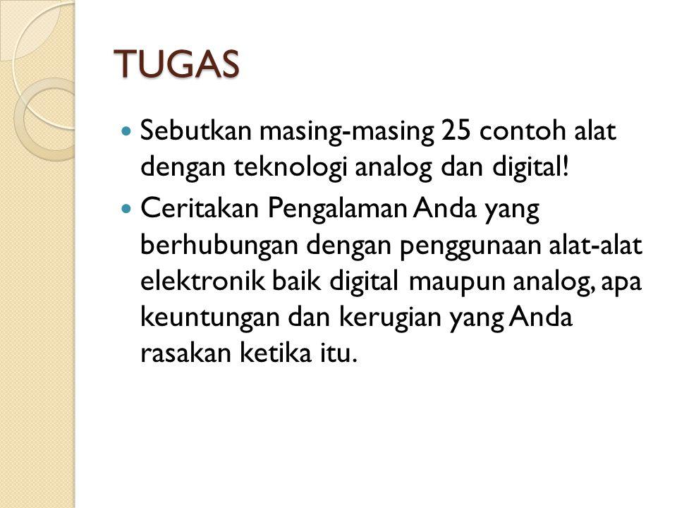 TUGAS Sebutkan masing-masing 25 contoh alat dengan teknologi analog dan digital!