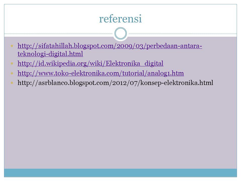 referensi http://sifatahillah.blogspot.com/2009/03/perbedaan-antara-teknologi-digital.html. http://id.wikipedia.org/wiki/Elektronika_digital.