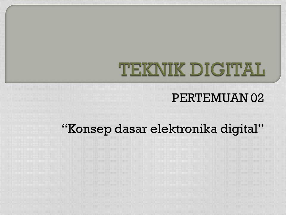 PERTEMUAN 02 Konsep dasar elektronika digital