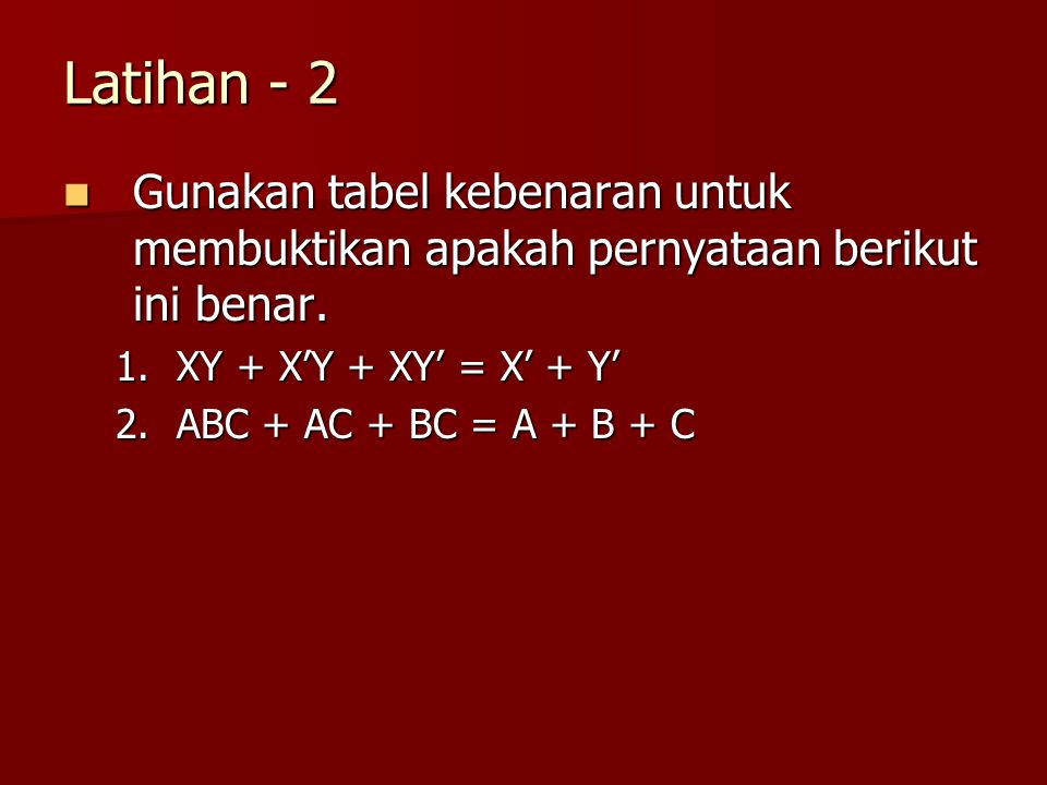 Latihan - 2 Gunakan tabel kebenaran untuk membuktikan apakah pernyataan berikut ini benar. XY + X'Y + XY' = X' + Y'