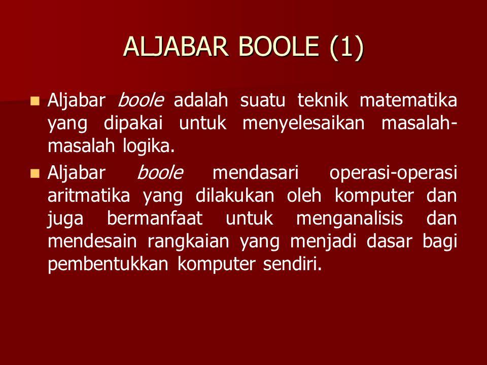 ALJABAR BOOLE (1) Aljabar boole adalah suatu teknik matematika yang dipakai untuk menyelesaikan masalah-masalah logika.