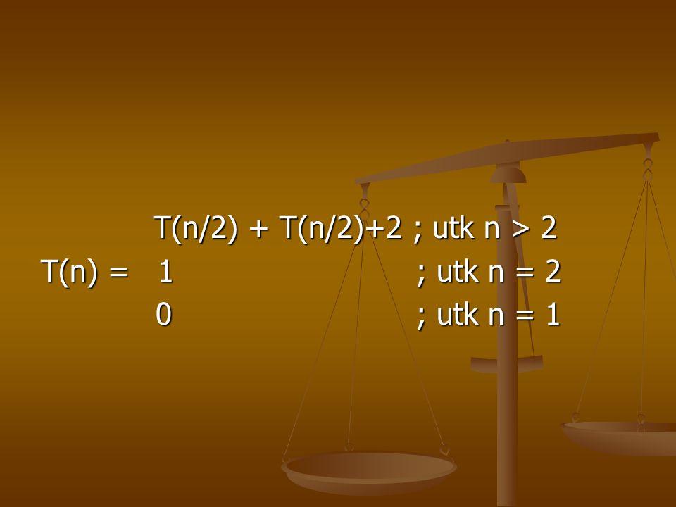 T(n/2) + T(n/2)+2 ; utk n > 2