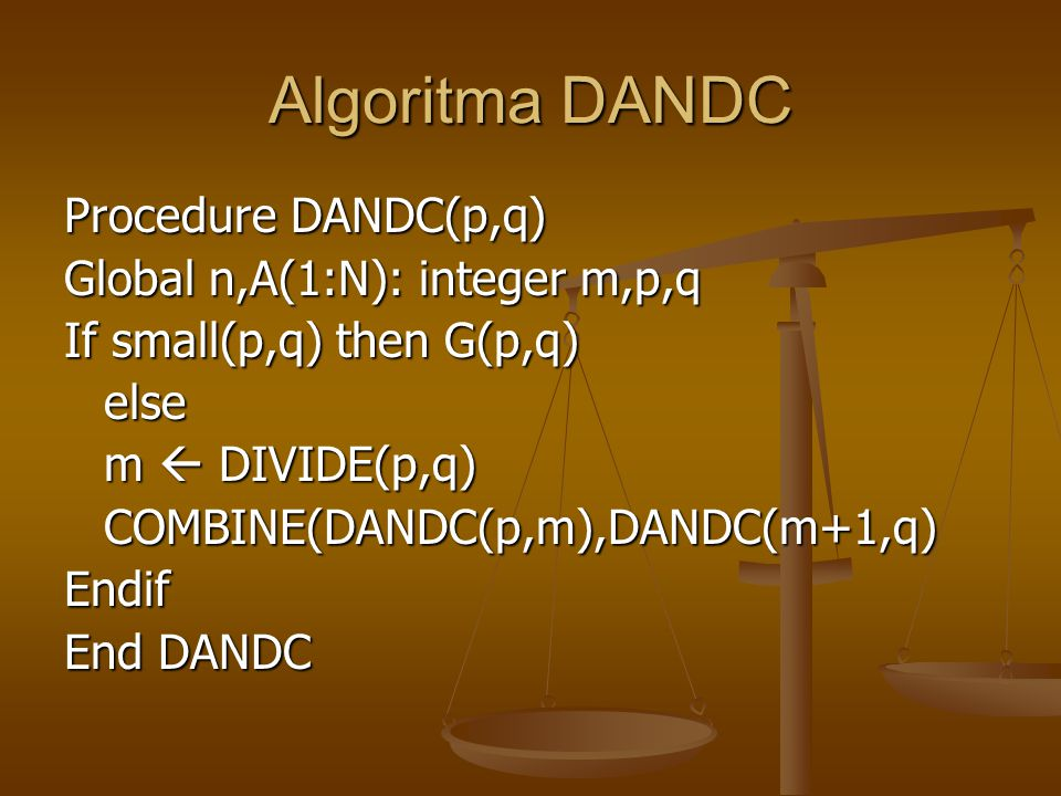 Algoritma DANDC Procedure DANDC(p,q) Global n,A(1:N): integer m,p,q
