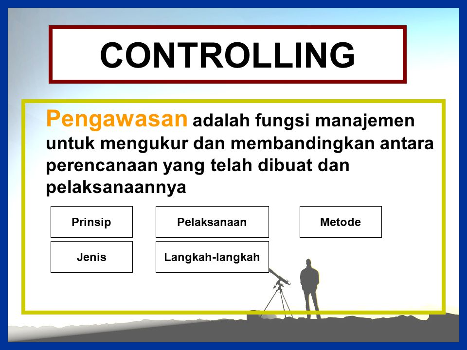 CONTROLLING Pengawasan adalah fungsi manajemen untuk mengukur dan membandingkan antara perencanaan yang telah dibuat dan pelaksanaannya.