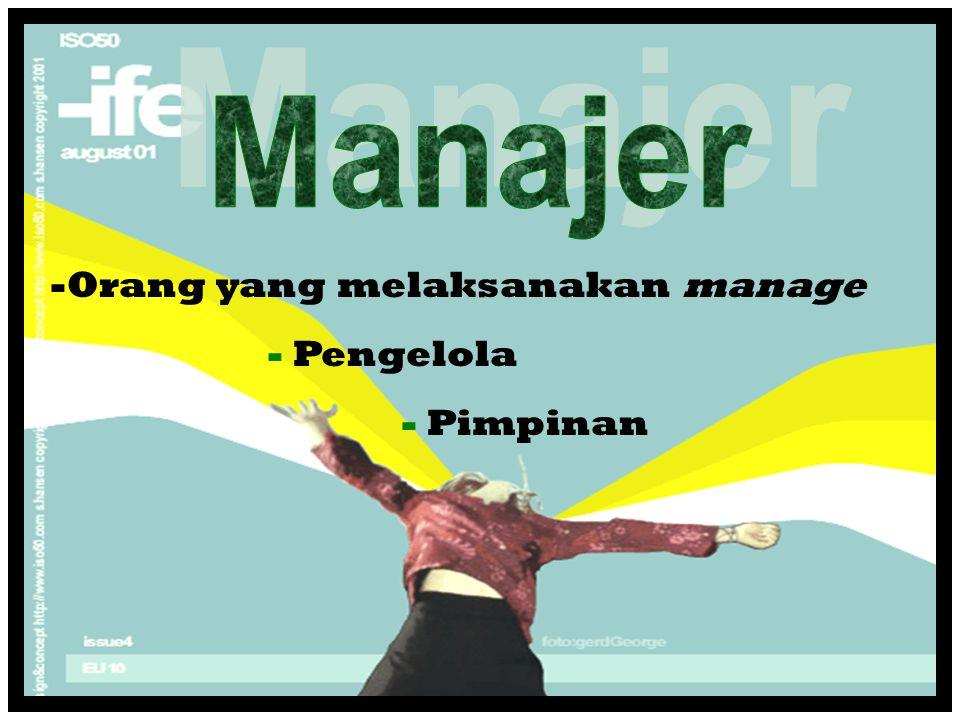 Manajer Orang yang melaksanakan manage - Pengelola - Pimpinan