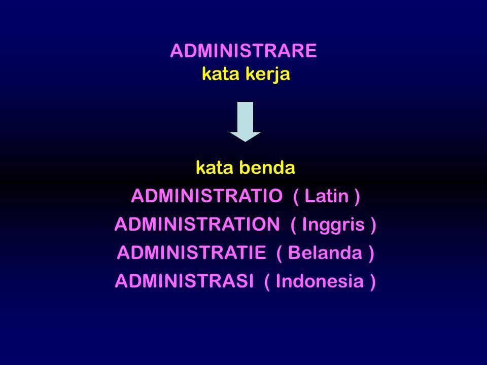 ADMINISTRATIO ( Latin ) ADMINISTRATION ( Inggris )