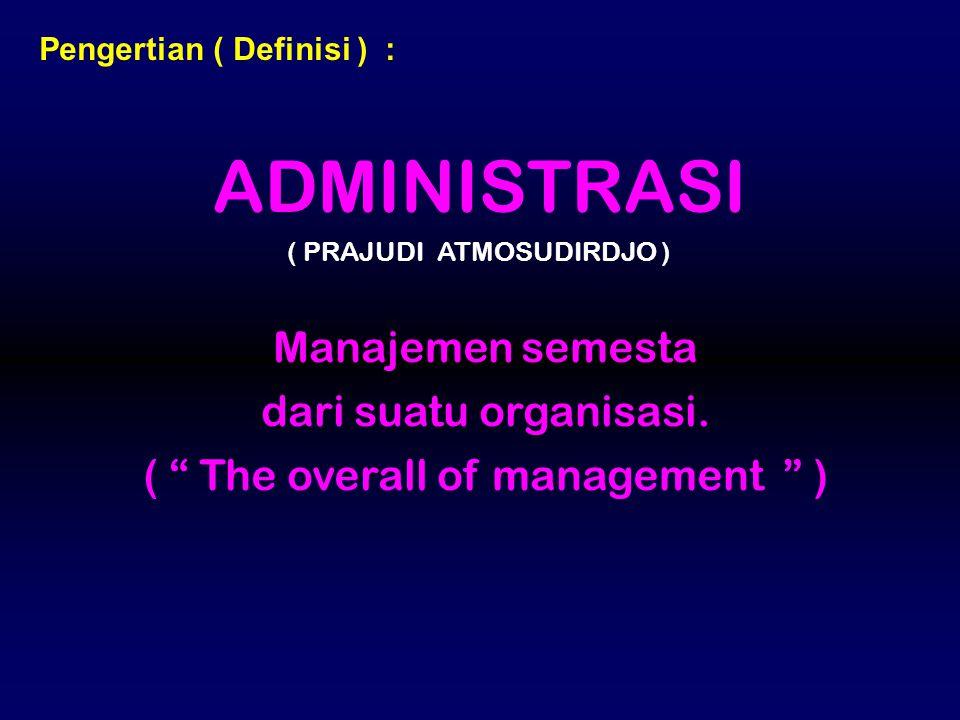 ADMINISTRASI Manajemen semesta dari suatu organisasi.