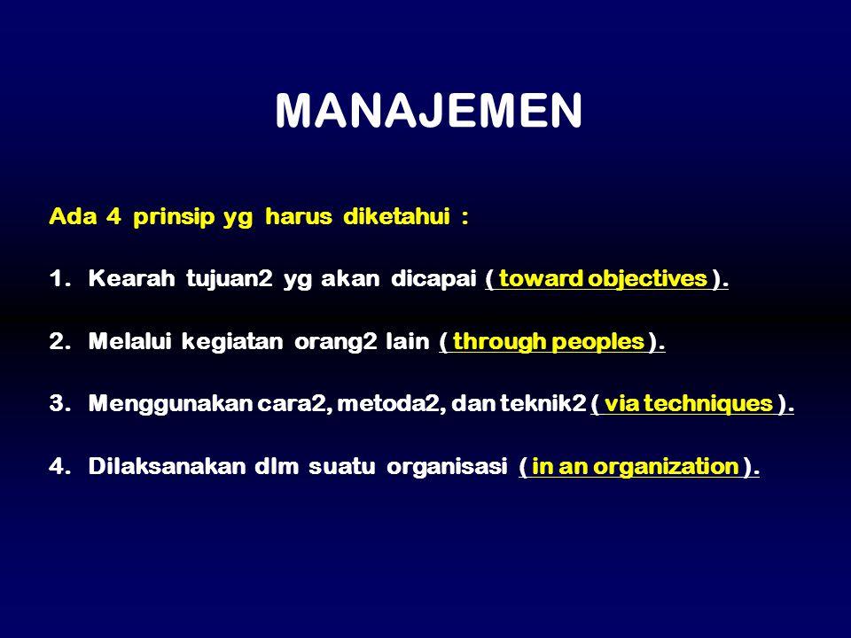 MANAJEMEN Ada 4 prinsip yg harus diketahui :
