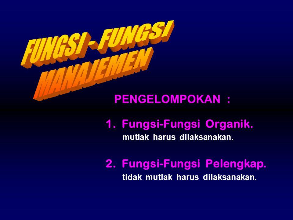 FUNGSI - FUNGSI MANAJEMEN PENGELOMPOKAN : 1. Fungsi-Fungsi Organik.