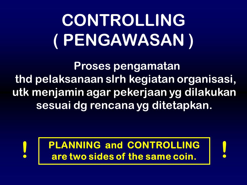 PLANNING and CONTROLLING are two sides of the same coin.
