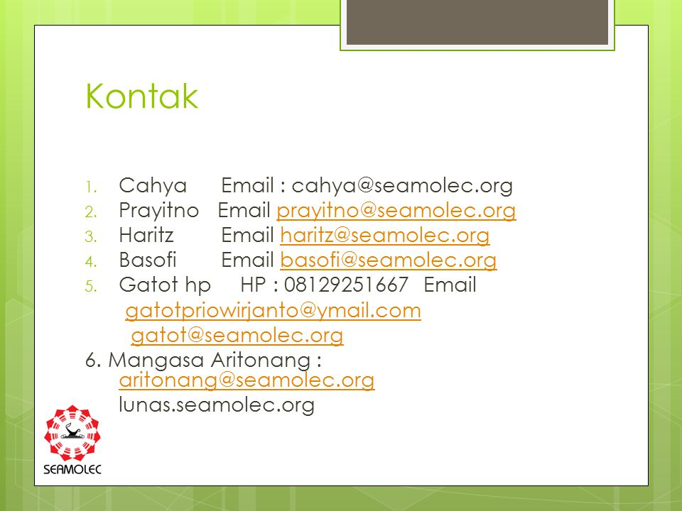 Kontak Cahya Email : cahya@seamolec.org. Prayitno Email prayitno@seamolec.org. Haritz Email haritz@seamolec.org.