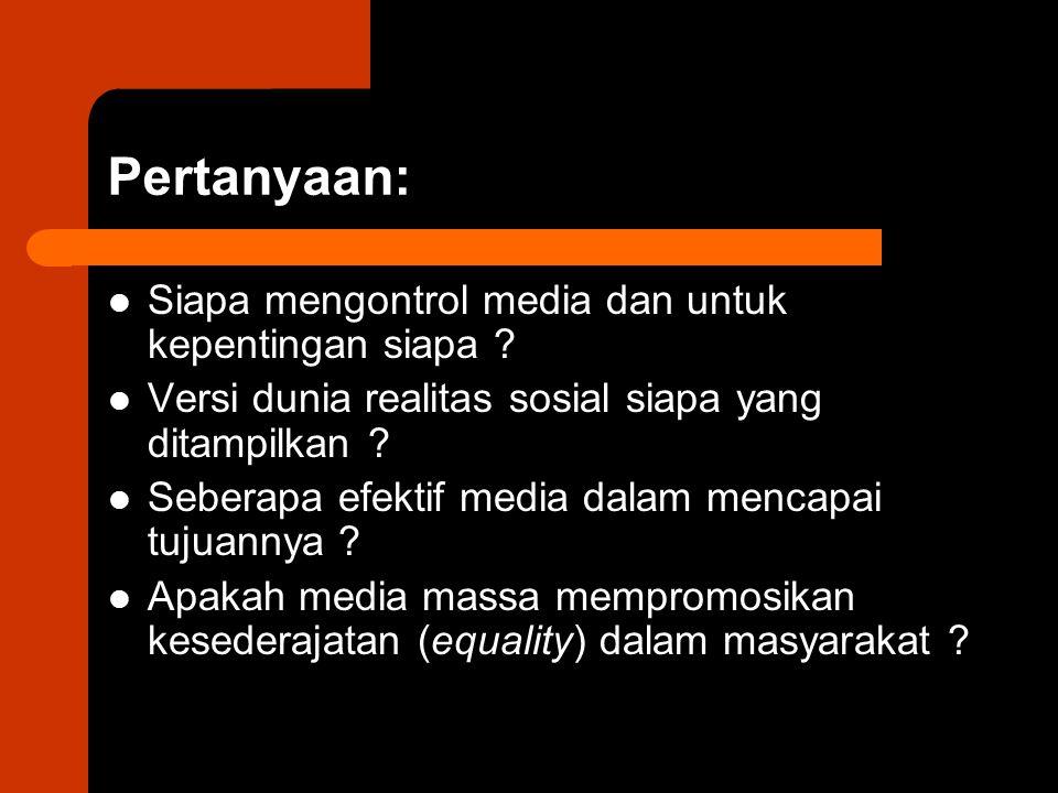 Pertanyaan: Siapa mengontrol media dan untuk kepentingan siapa