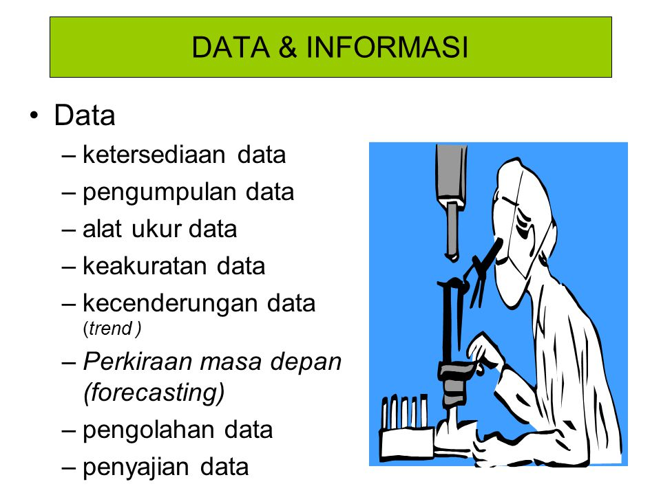 DATA & INFORMASI Data ketersediaan data pengumpulan data