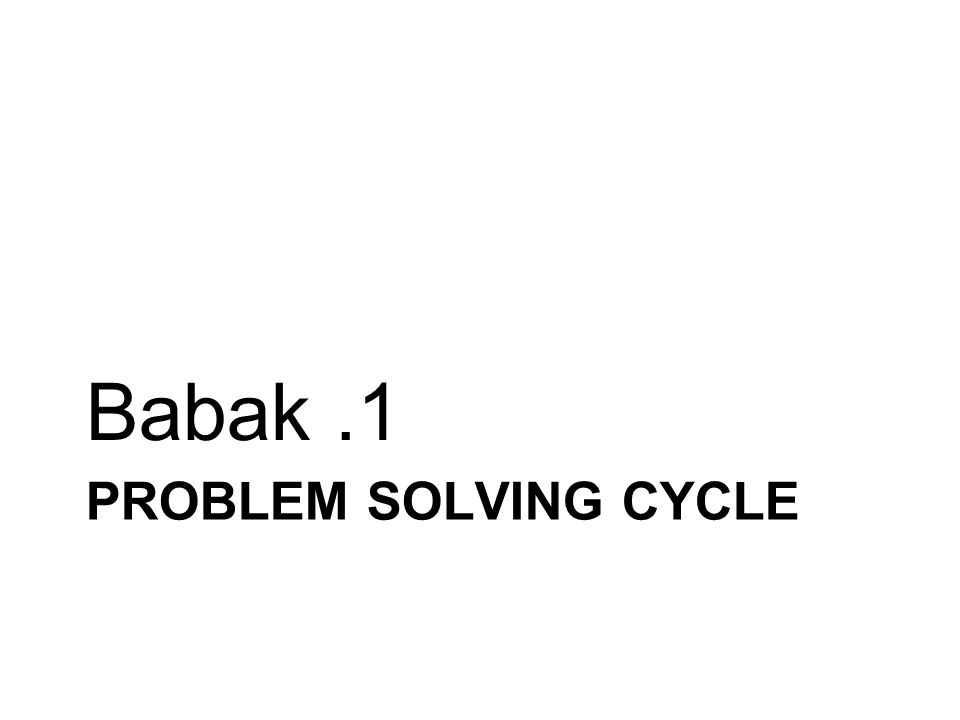 Babak .1 Problem solving cycle