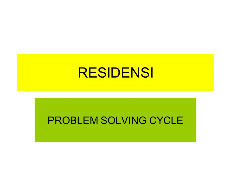RESIDENSI PROBLEM SOLVING CYCLE