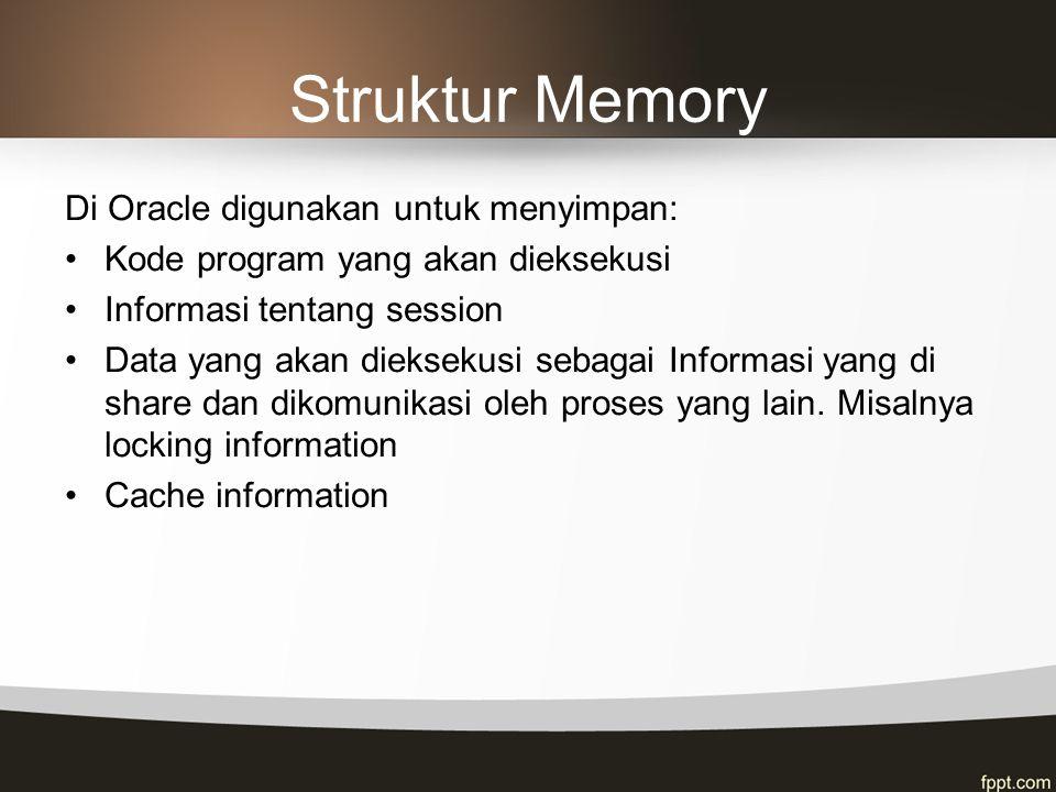 Struktur Memory Di Oracle digunakan untuk menyimpan: