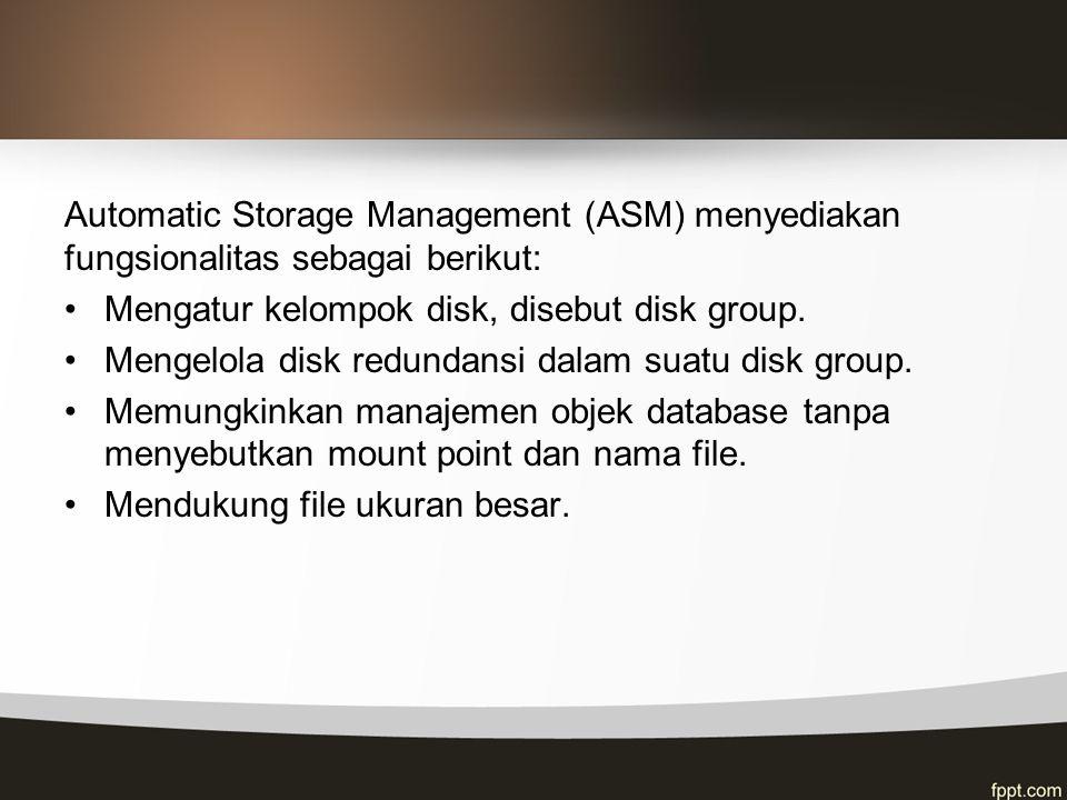 Automatic Storage Management (ASM) menyediakan fungsionalitas sebagai berikut:
