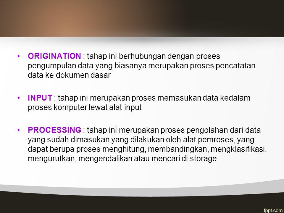 ORIGINATION : tahap ini berhubungan dengan proses pengumpulan data yang biasanya merupakan proses pencatatan data ke dokumen dasar