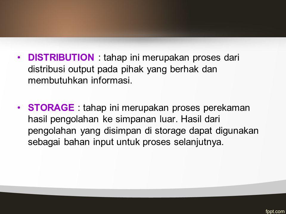 DISTRIBUTION : tahap ini merupakan proses dari distribusi output pada pihak yang berhak dan membutuhkan informasi.