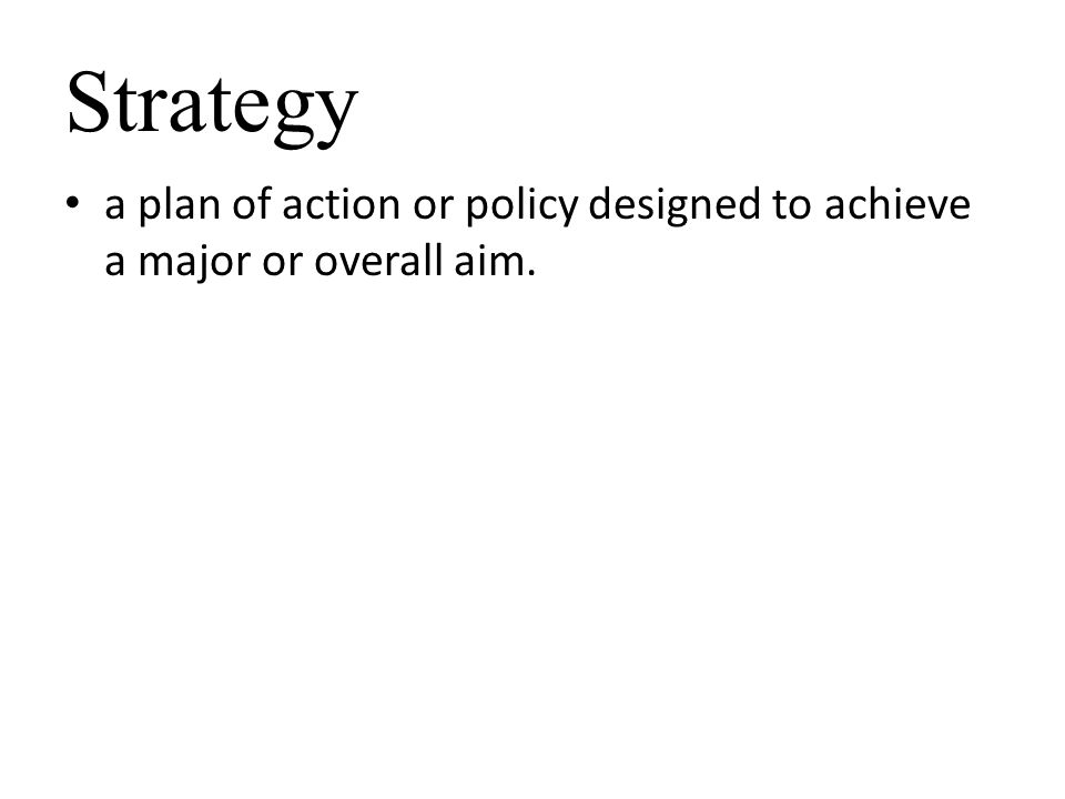 Strategy a plan of action or policy designed to achieve a major or overall aim.