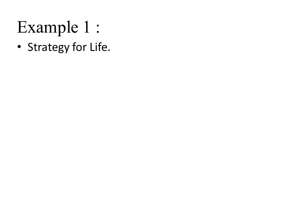 Example 1 : Strategy for Life.