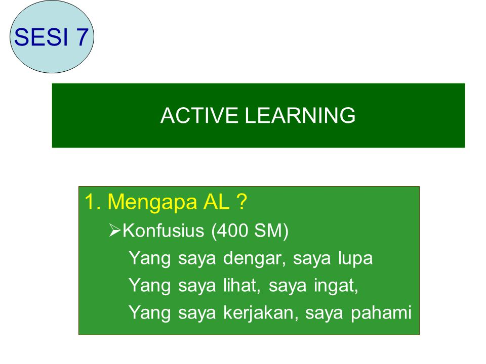 SESI 7 ACTIVE LEARNING 1. Mengapa AL Konfusius (400 SM)