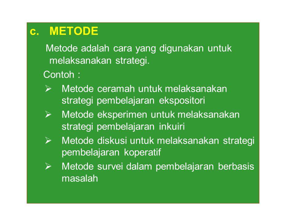Metode adalah cara yang digunakan untuk melaksanakan strategi.