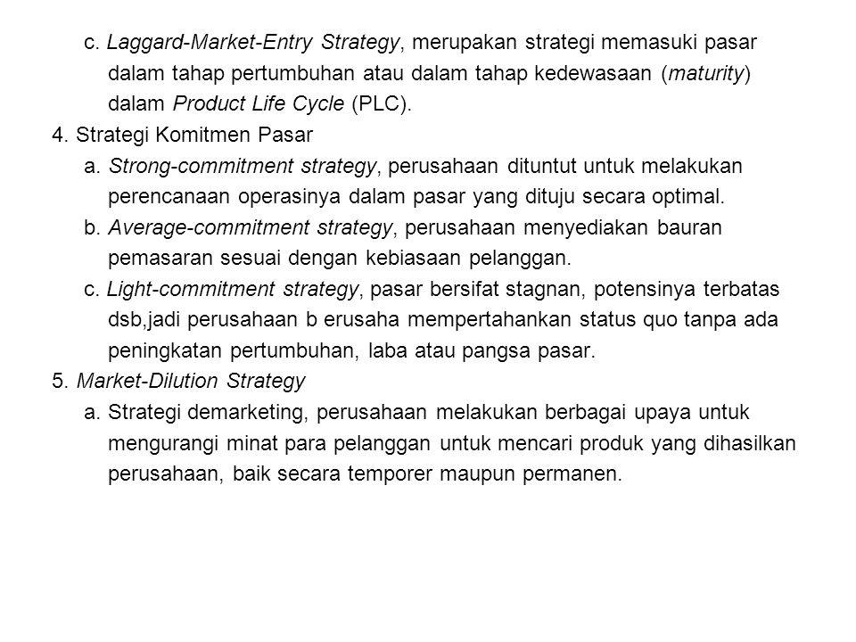 c. Laggard-Market-Entry Strategy, merupakan strategi memasuki pasar
