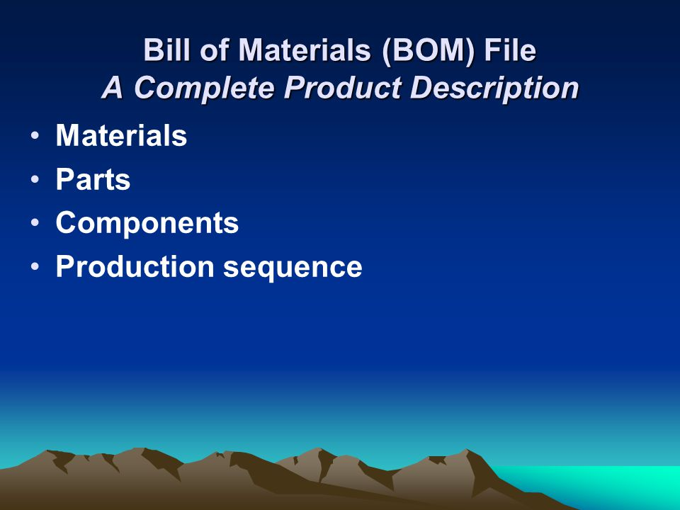Bill of Materials (BOM) File A Complete Product Description