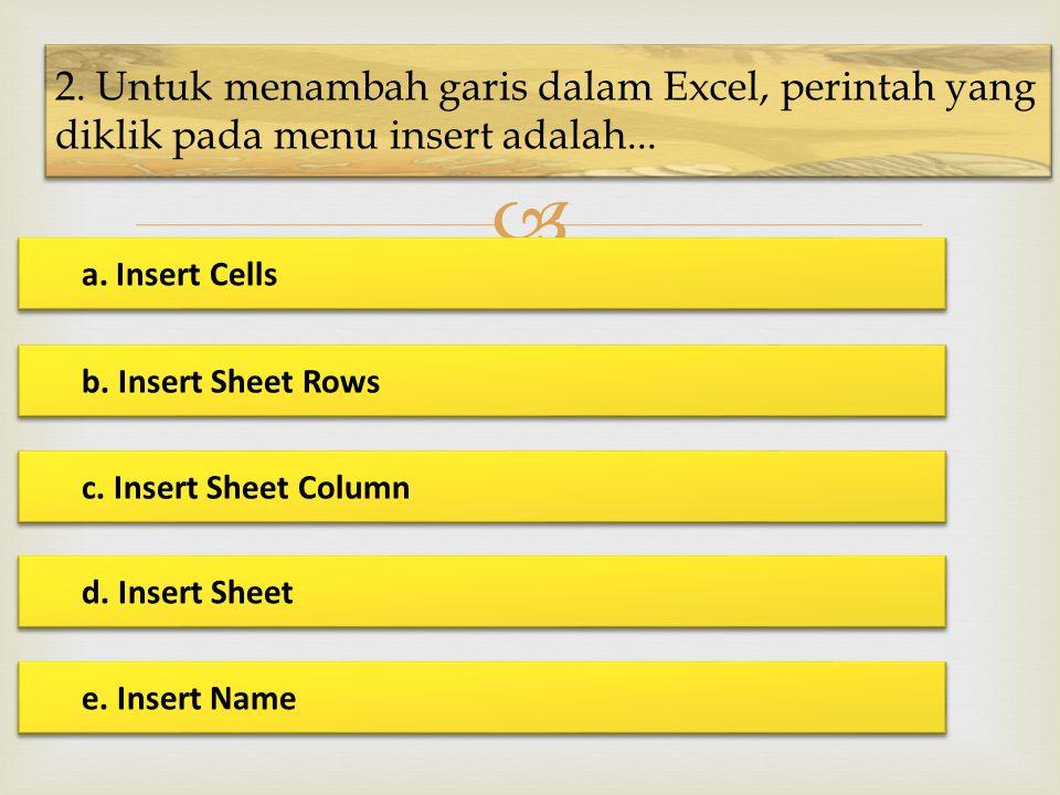 2. Untuk menambah garis dalam Excel, perintah yang diklik pada menu insert adalah...