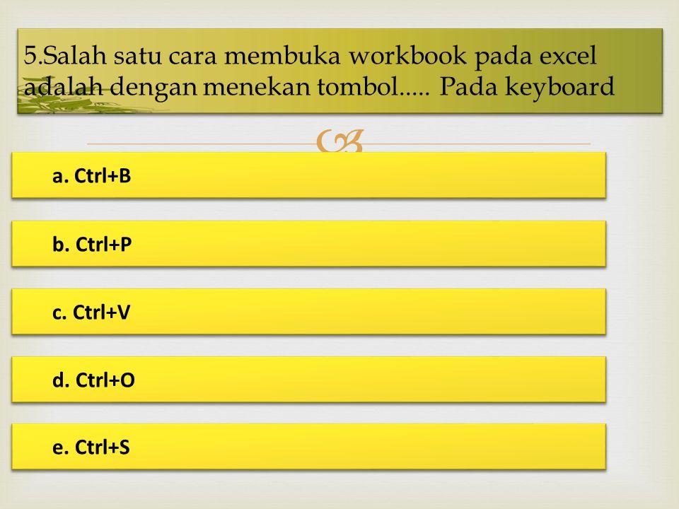 5.Salah satu cara membuka workbook pada excel adalah dengan menekan tombol..... Pada keyboard