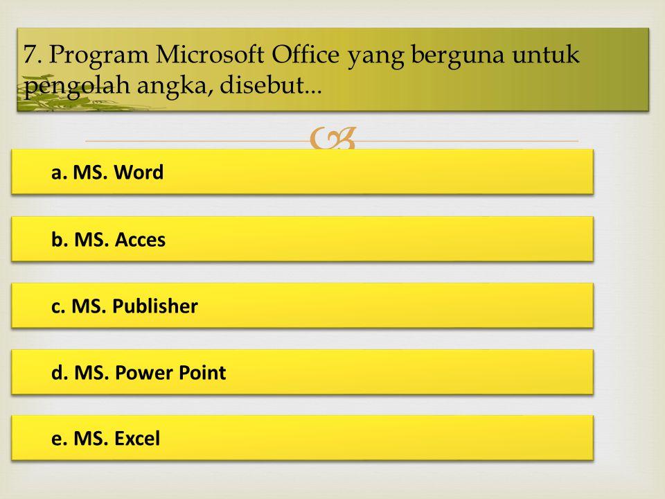 7. Program Microsoft Office yang berguna untuk pengolah angka, disebut...