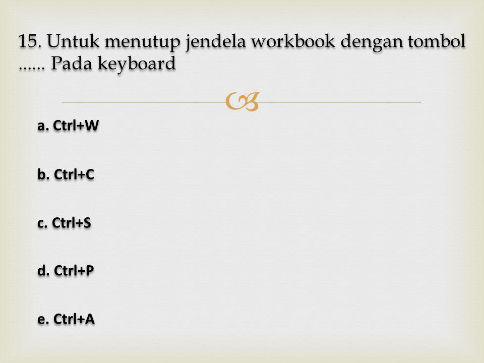 15. Untuk menutup jendela workbook dengan tombol ...... Pada keyboard