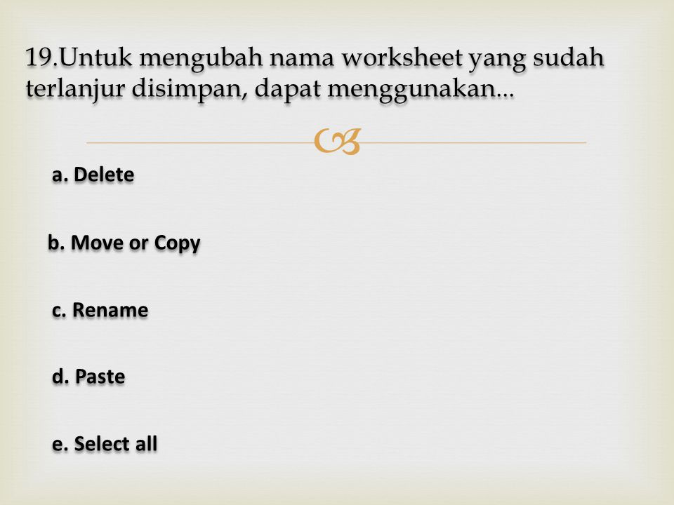19.Untuk mengubah nama worksheet yang sudah terlanjur disimpan, dapat menggunakan...