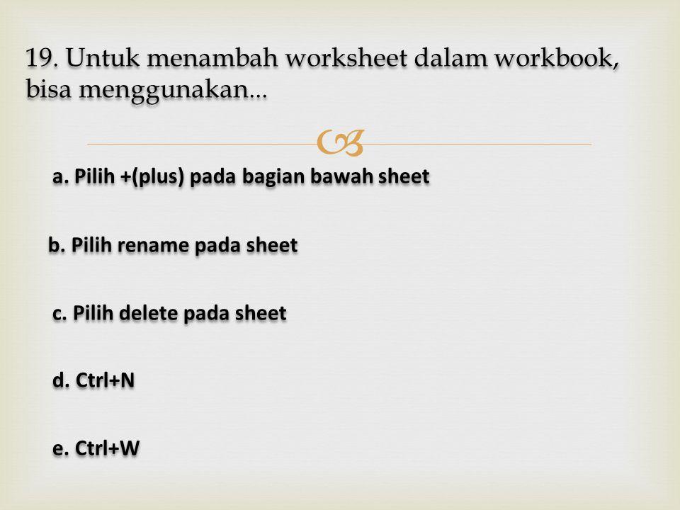 19. Untuk menambah worksheet dalam workbook, bisa menggunakan...