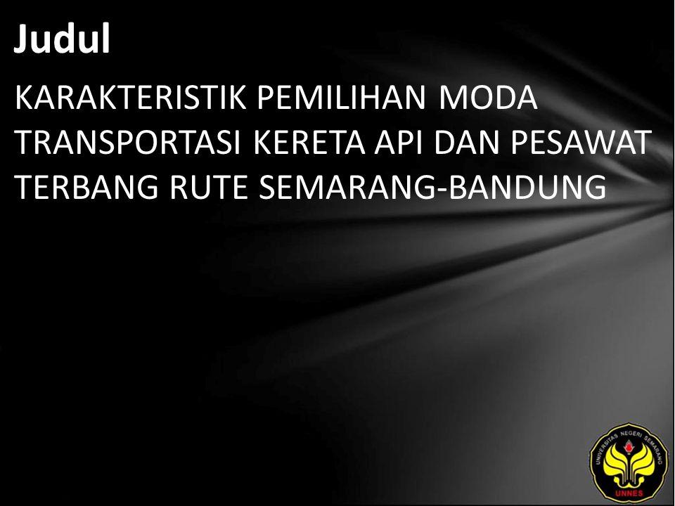 Judul KARAKTERISTIK PEMILIHAN MODA TRANSPORTASI KERETA API DAN PESAWAT TERBANG RUTE SEMARANG-BANDUNG.