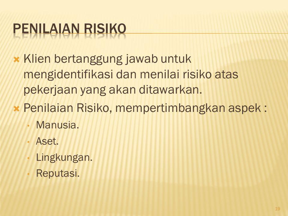 Penilaian Risiko Klien bertanggung jawab untuk mengidentifikasi dan menilai risiko atas pekerjaan yang akan ditawarkan.