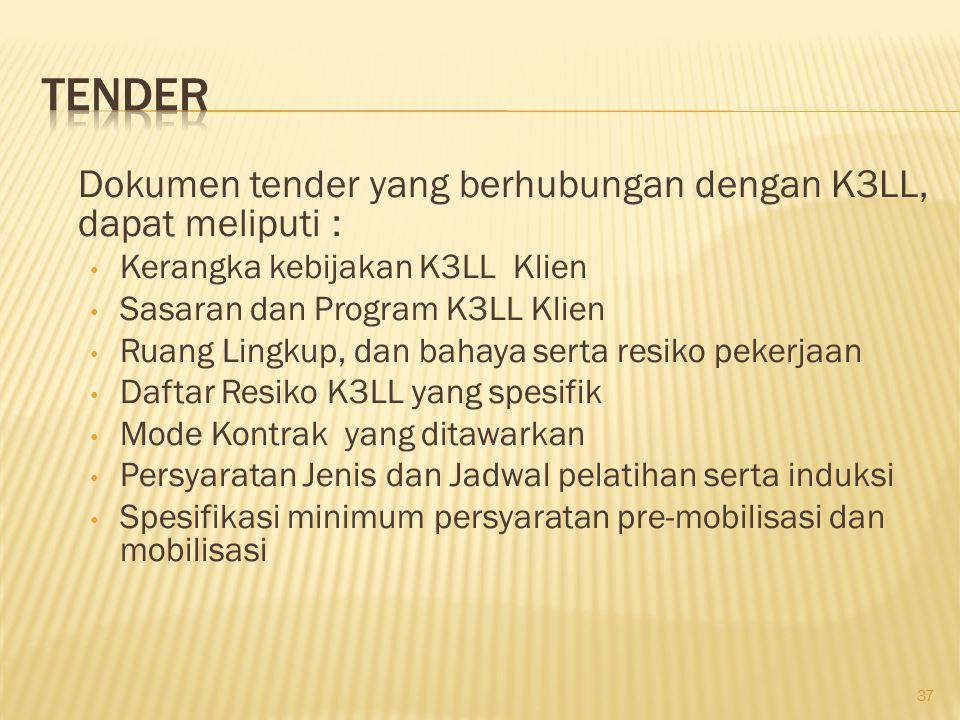 Tender Dokumen tender yang berhubungan dengan K3LL, dapat meliputi :