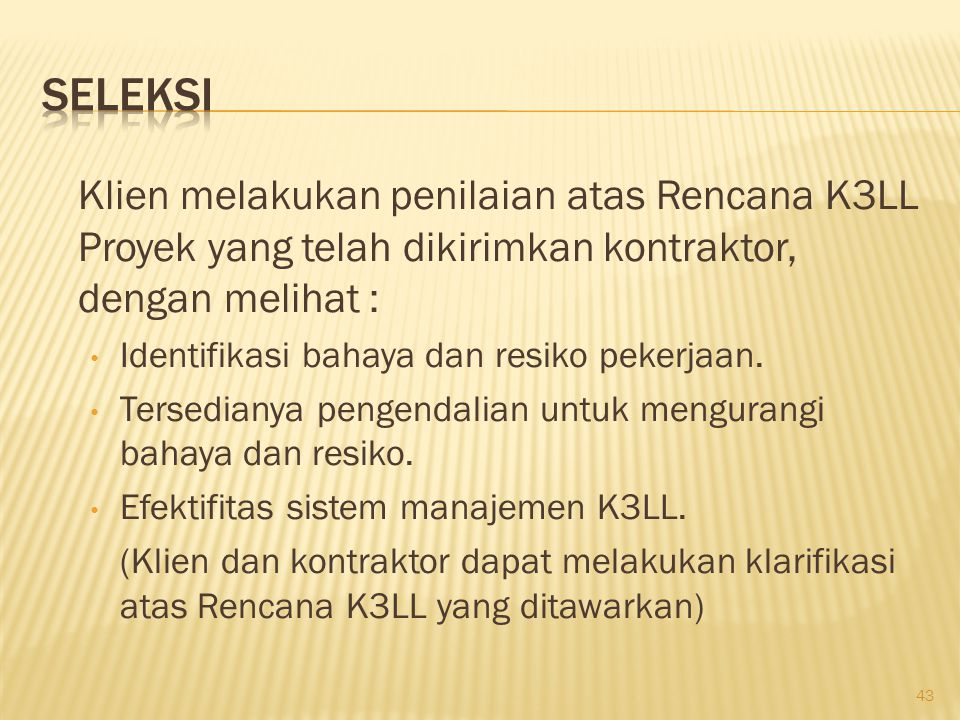 Seleksi Klien melakukan penilaian atas Rencana K3LL Proyek yang telah dikirimkan kontraktor, dengan melihat :